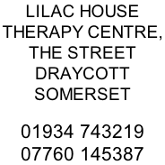 LILAC HOUSE THERAPY CENTRE,  THE STREET DRAYCOTT SOMERSET  01934 743219 07760 145387